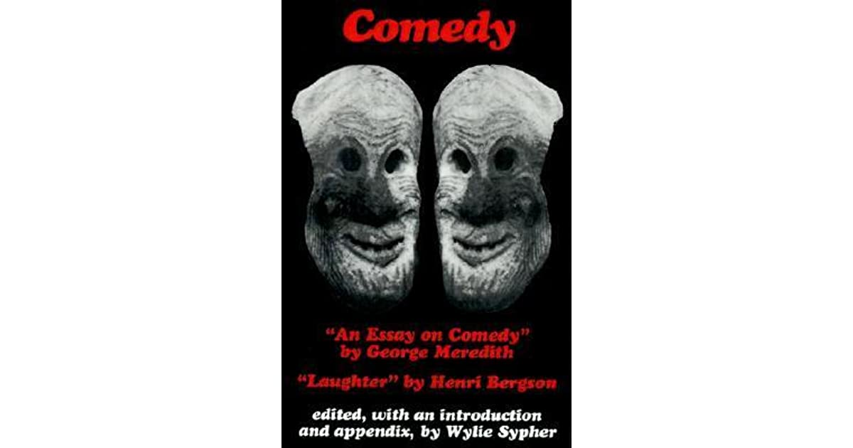 comedy an essay on comedy by george meredith laughter by  comedy an essay on comedy by george meredith laughter by henri bergson by george meredith