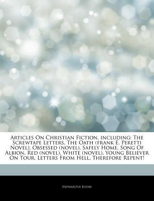 Articles on Christian Fiction, Including: The Screwtape Letters, the Oath (Frank E. Peretti Novel), Obsessed (Novel), Safely Home, Song of Albion, Red (Novel), White (Novel), Young Believer on Tour, Letters from Hell, Therefore Repent!