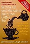 The Coffee Boys' Step-By-Step Guide to Setting Up and Managing Your Own Coffee Bar: How to Open a Coffee Bar That Actually Lasts and Makes Money...