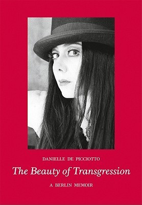 The Beauty of Transgression: A Berlin Memior