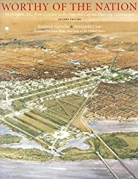 Worthy of the Nation: Washington, DC, from L'Enfant to the National Capital Planning Commission