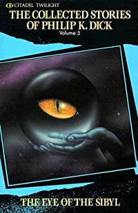 The Collected Stories of Philip K. Dick 5: The Eye of The Sibyl