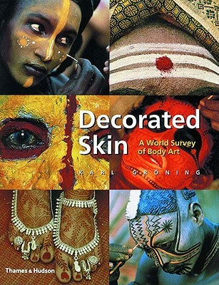 Decorated Skin A World Survey Of Body Art By Karl Groning