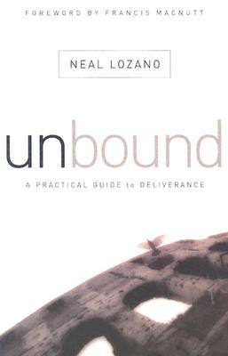 Unbound: A Practical Guide to Deliverance from Evil Spirits by Neal