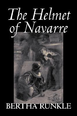 The Helmet of Navarre by Bertha Runkle, Fiction, Historical