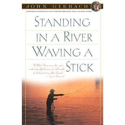 Standing in a river waving a stick by john gierach fandeluxe Epub