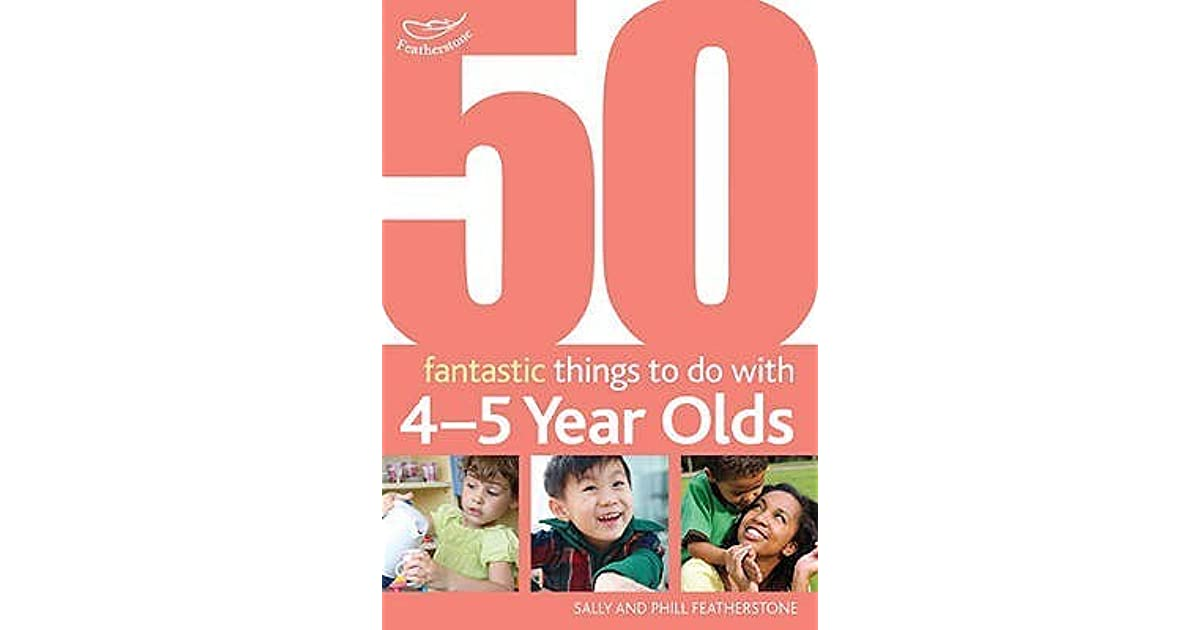50 Fantastic Things To Do With 4 5 Year Olds By Sally Featherstone