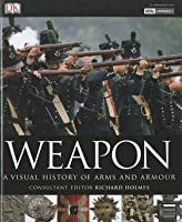 Weapon: A Visual History of Arms and Armour (Military)