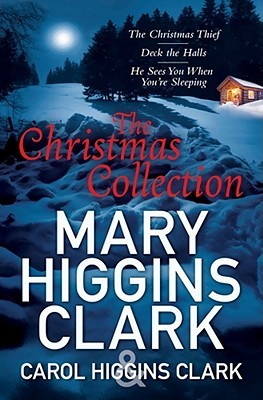 The Christmas Collection: Mary Higgins Clark & Carol Higgins Clark by Mary Higgins Clark