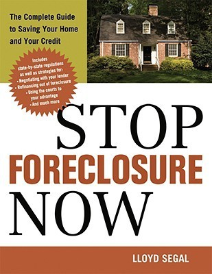 Stop Foreclosure Now The Complete Guide to Saving Your Home and Your Credit