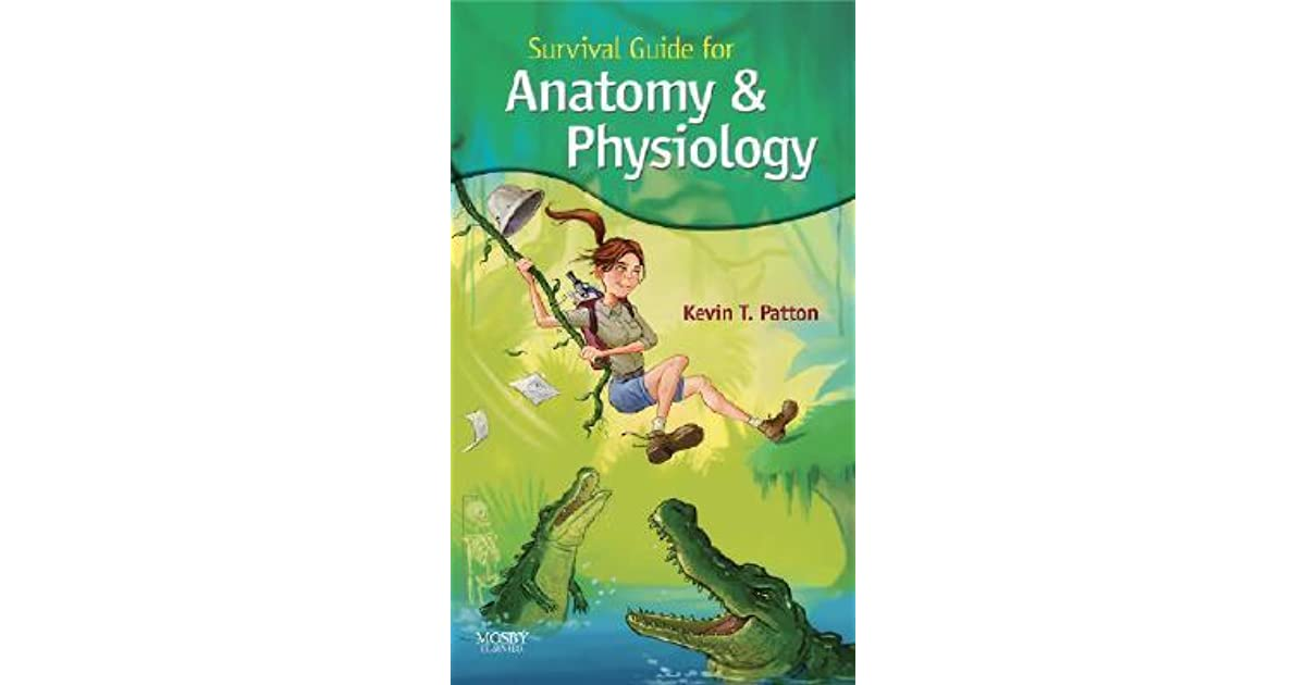 Anatomy & Physiology: Survival Guide by Kevin T. Patton