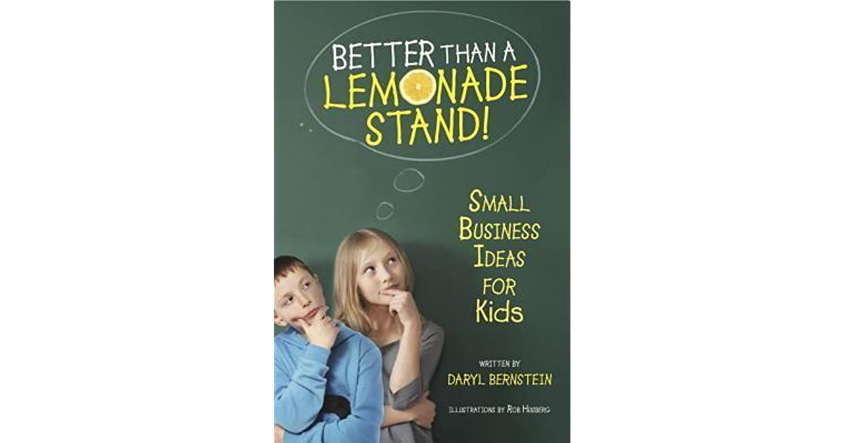 Better Than a Lemonade Stand!: Small Business Ideas for Kids