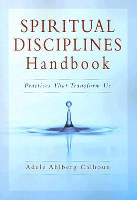 Spiritual Disciplines Handbook Practices That Transform Us