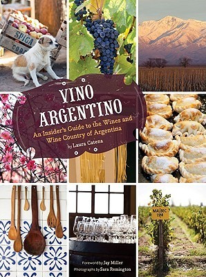 Vino Argentino  An Insider's Guide to the Wines and Wine Country of Argentina