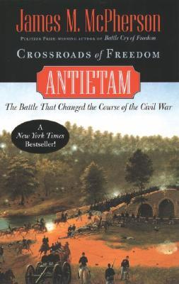 Crossroads of Freedom: Antietam: The Battle that Changed the Course of the Civil War