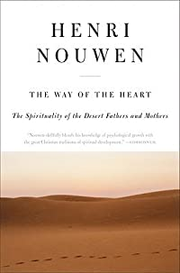 The Way of the Heart: The Spirituality of the Desert Fathers and Mothers