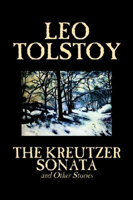 The Kreutzer Sonata and Other Stories by Leo Tolstoy, Fiction, Short Stories