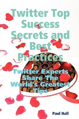 Twitter-Top-Success-Secrets-and-Best-Practices-Twitter-Experts-Share-The-World-s-Greatest-Tips