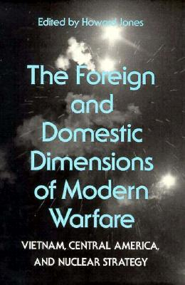 The Foreign and Domestic Dimensions of Modern Warfare: Vietnam, Central America, and Nuclear Strategy
