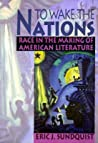 To Wake the Nations: Race in the Making of American Literature (Revised)