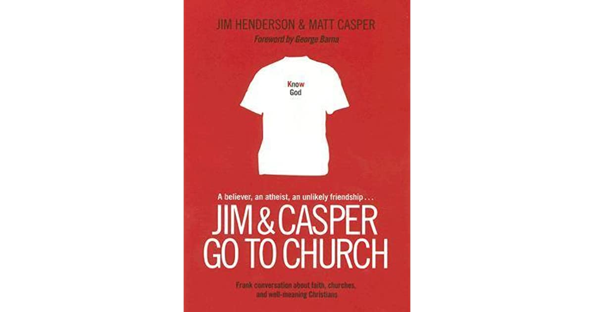 d4065b9b Jim and Casper Go to Church: Frank Conversation about Faith, Churches, and  Well-Meaning Christians by Jim Henderson