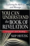 You Can Understand® the Book of Revelation: Exploring Its Mystery and Message