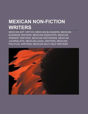 Mexican Non-Fiction Writers: Mexican Art Critics, Mexican Bloggers, Mexican Business Writers, Mexican Essayists, Mexican Feminist Writers