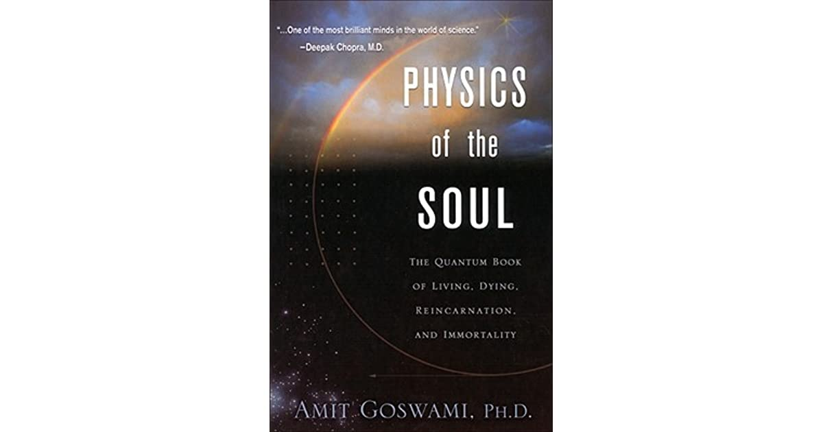 and Immortality Dying Physics of the Soul: The Quantum Book of Living Reincarnation