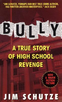 Bully: a True Story of High School Revenge by Jim Schutze