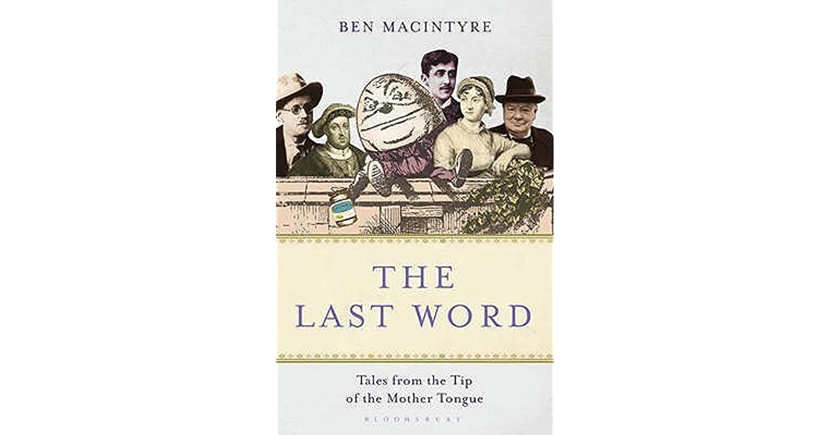 The Last Word Tales From The Tip Of The Mother Tongue By Ben Macintyre