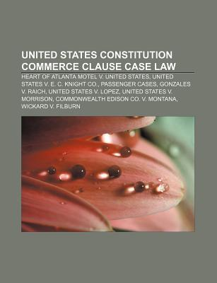 United States Constitution Commerce Clause Case Law: Heart of Atlanta Motel V. United States, United States V. E. C. Knight Co.