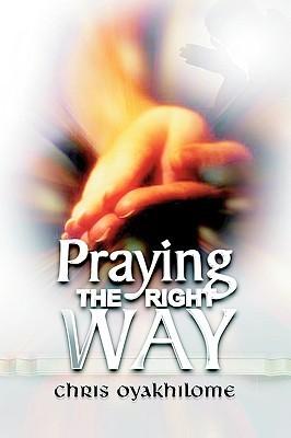 Praying the Right Way - Chris Oyakhilome