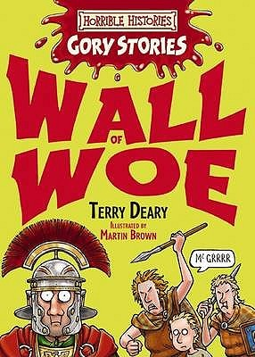 Wall Of Woe: A Rotten Roman Adventure (Horrible Histories Gory Stories)