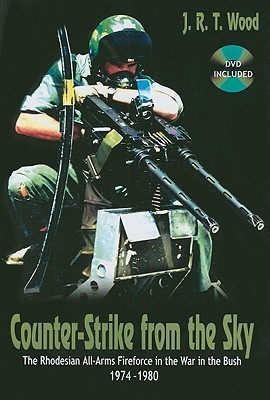 Counter-Strike from the Sky The Rhodesian All-Arms Fireforce in the War in the Bush, 1974-1980