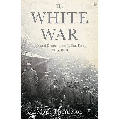 The white war life and death on the italian front 1915 1919 by the white war life and death on the italian front 1915 1919 by mark thompson fandeluxe Images
