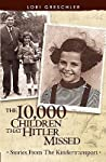 The 10,000 Children That Hitler Missed by Lori Greschler