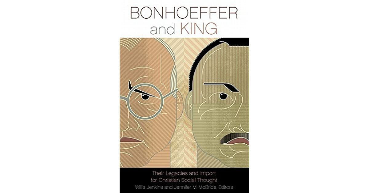 Bonhoeffer and King: Their Legacies and Import for Christian