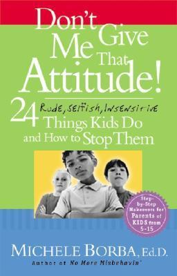 - Dont Give Me That Attitude 24 Rude Selfish Insensitive Things Kids Do and How to Stop Them