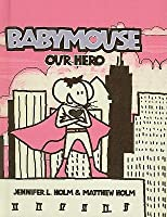 Our Hero (Babymouse Series #2), Vol. 2