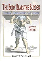 The Body Bears the Burden: Trauma, Dissociation, and Disease, Second Edition