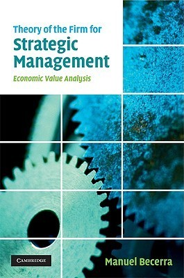 Theory of the Firm for Strategic Management: Economic Value Analysis