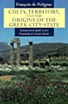 Cults, Territory, and the Origins of the Greek City-State