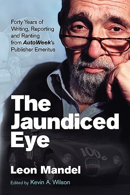 The Jaundiced Eye: Forty Years of Writing, Reporting and Ranting from Autoweek' S Publisher Emeritus