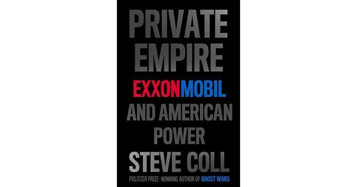 Private Empire: ExxonMobil and American Power by Steve Coll