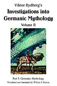 Viktor Rydberg's Investigations Into Germanic Mythology Volume II: Part 2: Germanic Mythology