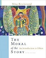 The Moral of the Story: An Introduction to Ethics