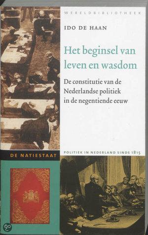 Het beginsel van leven en wasdom: de constitutie van de Nederlandse politiek in de negentiende eeuw Ido de Haan