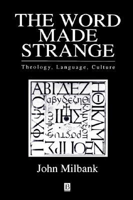 The Word Made Strange: Theology, Language and Culture