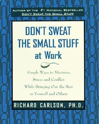 Don't Sweat the Small Stuff at Work (21 May 2013, Hachette Books)