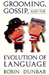 Grooming, Gossip, and the Evolution of Language by Robin I.M. Dunbar
